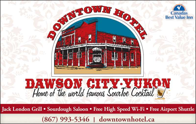Downtown Hotel (8679935346) - Display Ad - Jack London Grill ? Sourdough Saloon ? Free High Speed Wi-Fi ? Free Airport Shuttle (867) 993-5346     downtownhotel.ca