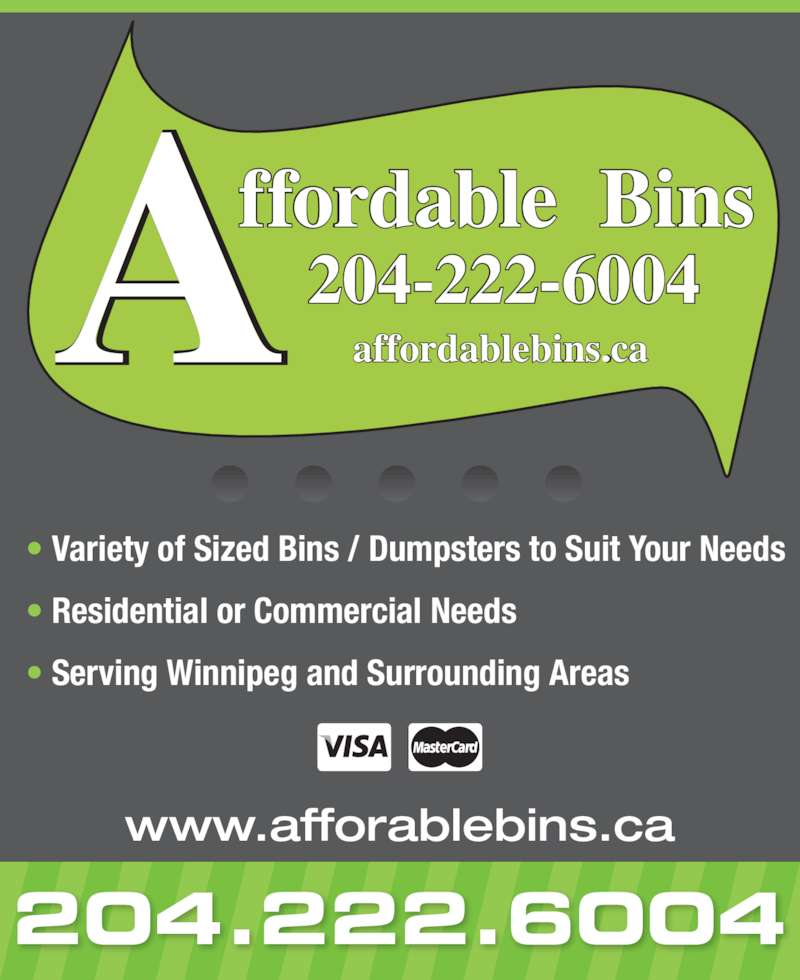 Affordable Bins (204-222-6004) - Display Ad - ? Variety of Sized Bins / Dumpsters to Suit Your Needs ? Residential or Commercial Needs ? Serving Winnipeg and Surrounding Areas 204.222.6004 Affordable  Bins    204-222-6004            affordablebins.ca www.afforablebins.ca