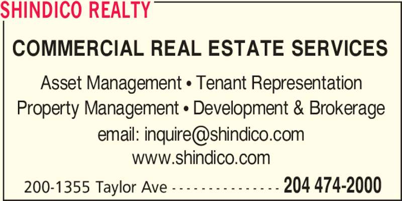 Shindico Realty (204-474-2000) - Display Ad - 200-1355 Taylor Ave - - - - - - - - - - - - - - - 204 474-2000 www.shindico.com Asset Management ? Tenant Representation Property Management ? Development & Brokerage COMMERCIAL REAL ESTATE SERVICES SHINDICO REALTY
