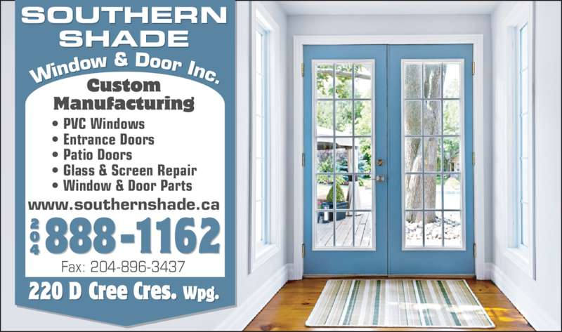 Southern Shade Window & Door Inc (204-888-1162) - Display Ad - www.southernshade.ca ? Window & Door Parts Fax: 204-896-3437 ? PVC Windows SOUTHERN SHADE ? Entrance Doors ? Patio Doors ? Glass & Screen Repair