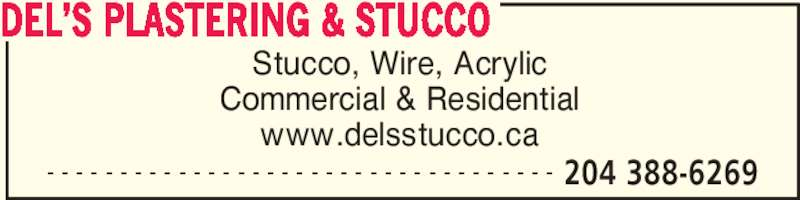 Del's Plastering & Stucco (204-388-6269) - Display Ad - Stucco, Wire, Acrylic Commercial & Residential www.delsstucco.ca DEL?S PLASTERING & STUCCO - - - - - - - - - - - - - - - - - - - - - - - - - - - - - - - - - - - 204 388-6269