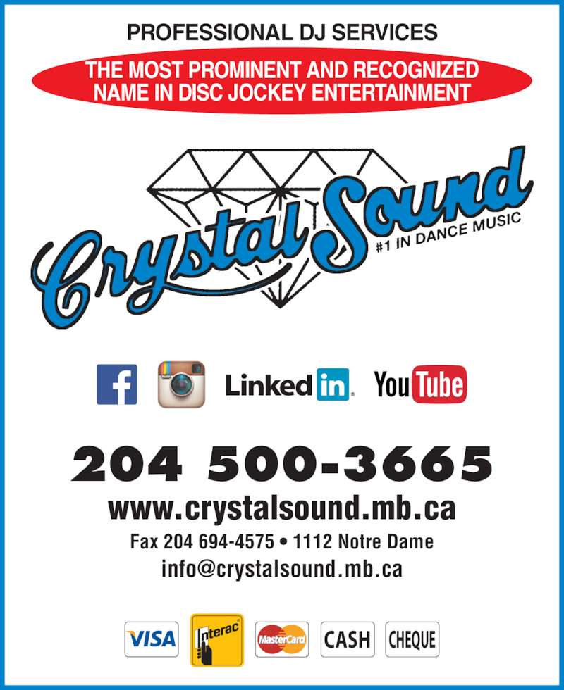 Crystal Sound (204-694-4271) - Display Ad - 204 500-3665 Fax 204 694-4575 ? 1112 Notre Dame www.crystalsound.mb.ca PROFESSIONAL DJ SERVICES THE MOST PROMINENT AND RECOGNIZED NAME IN DISC JOCKEY ENTERTAINMENT CASH CHEQUE