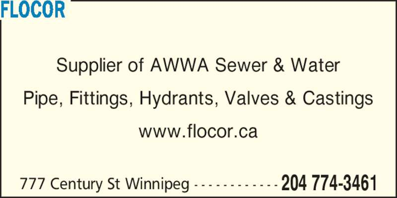 Flocor (204-774-3461) - Display Ad - Supplier of AWWA Sewer & Water Pipe, Fittings, Hydrants, Valves & Castings www.flocor.ca 777 Century St Winnipeg - - - - - - - - - - - - 204 774-3461 FLOCOR