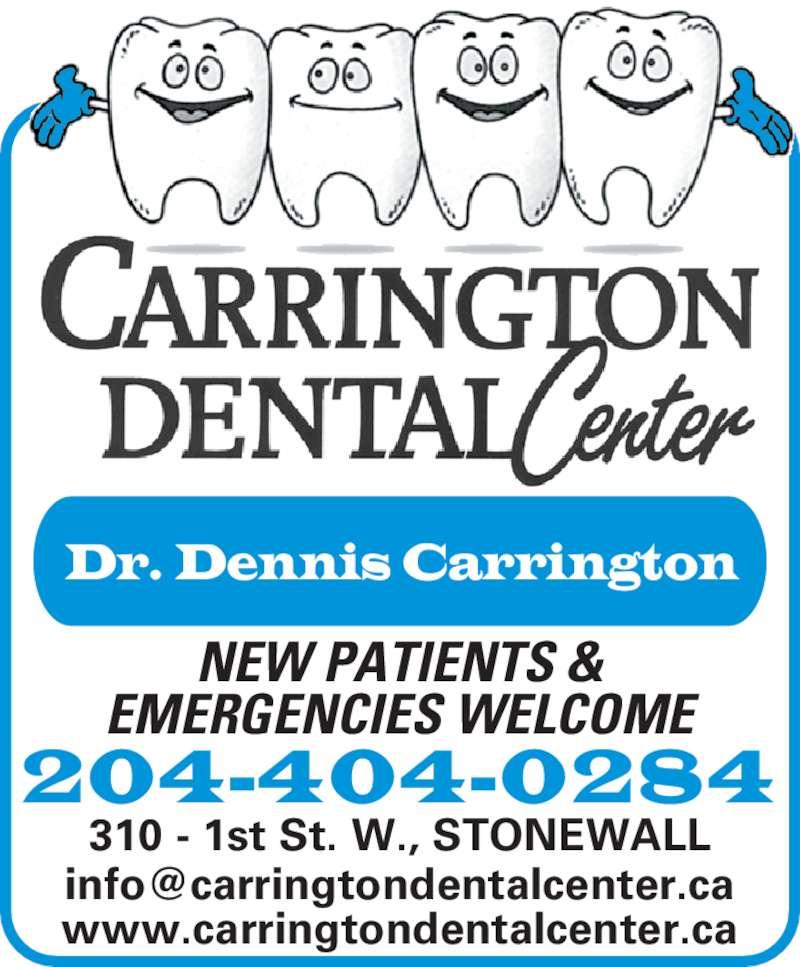Carrington Dental Center (2044672746) - Display Ad - Dr. Dennis Carrington 204-404-0284 NEW PATIENTS & EMERGENCIES WELCOME 310 - 1st St. W., STONEWALL www.carringtondentalcenter.ca