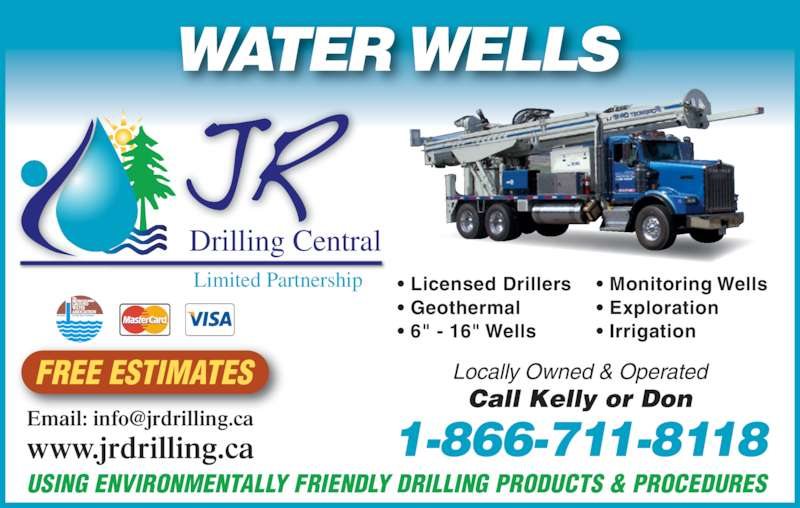 """J R Drilling Central Limited Partnership (250-573-5252) - Display Ad - Locally Owned & Operated Call Kelly or Don 1-866-711-8118 USING ENVIRONMENTALLY FRIENDLY DRILLING PRODUCTS & PROCEDURES GROUND WATER DEVELOPMENT WATER WELLS  FREE ESTIMATES ? Licensed Drillers ? Geothermal ? 6"""" - 16"""" Wells ? Monitoring Wells ? Exploration ? Irrigation Drilling Central www.jrdrilling.ca Limited Partnership"""