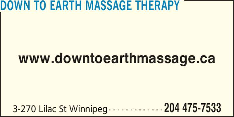 Down to Earth Massage Therapy (204-475-7533) - Display Ad - www.downtoearthmassage.ca 3-270 Lilac St Winnipeg - - - - - - - - - - - - - 204 475-7533 DOWN TO EARTH MASSAGE THERAPY