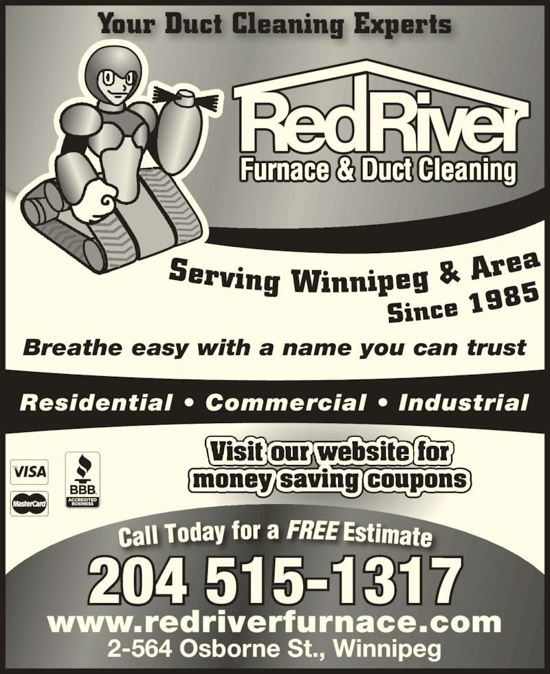 Red River Furnace & Duct Cleaning (204-334-4939) - Display Ad - Your Duct Cleaning Experts money saving coupons Breathe easy with a name you can trust Residential ? Commercial ? Industrial 204 515-1317 www.redriverfurnace.com 2-564 Osborne St., Winnipeg