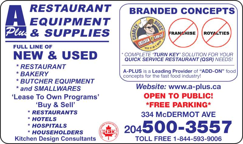 A Plus Restaurant Equipment & Supplies (204-783-7587) - Display Ad - QUICK SERVICE RESTAURANT (QSR) NEEDS! A-PLUS is a Leading Provider of ?ADD-ON? food concepts for the fast food industry! TOLL FREE 1-844-593-9006 334 McDERMOT AVE Website: www.a-plus.ca OPEN TO PUBLIC! *FREE PARKING* 204500-3557 Plus * COMPLETE ?TURN KEY? SOLUTION FOR YOUR