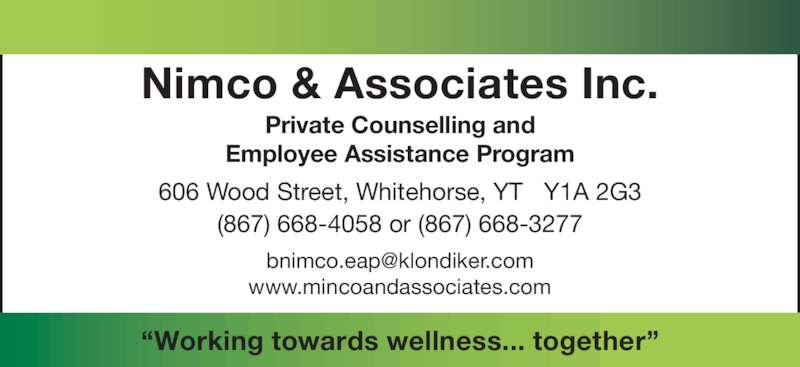 Nimco & Associates (867-668-4058) - Display Ad - 606 Wood Street, Whitehorse, YT   Y1A 2G3 (867) 668-4058 or (867) 668-3277 ?Working towards wellness... together? Private Counselling and Employee Assistance Program Nimco & Associates Inc. www.mincoandassociates.com