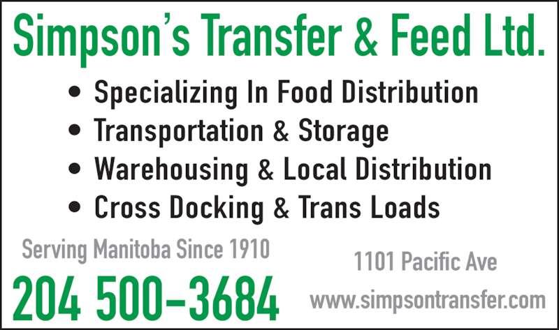 Simpson's Transfer & Feed Ltd (204-774-5061) - Display Ad - Simpson s Transfer & Feed Ltd. ? Specializing In Food Distribution ? Transportation & Storage ? Warehousing & Local Distribution ? Cross Docking & Trans Loads 204 500-3684 Serving Manitoba Since 1910 1101 Pacific Ave  www.simpsontransfer.com