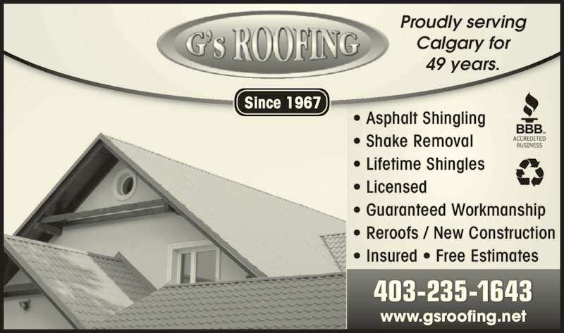 G's Roofing (403-235-1643) - Display Ad - ? Reroofs / New Construction ? Insured ? Free Estimates 403-235-1643 www.gsroofing.net Proudly serving Calgary for 49 years. Since 1967 ? Asphalt Shingling ? Shake Removal ? Lifetime Shingles ? Licensed ? Guaranteed Workmanship