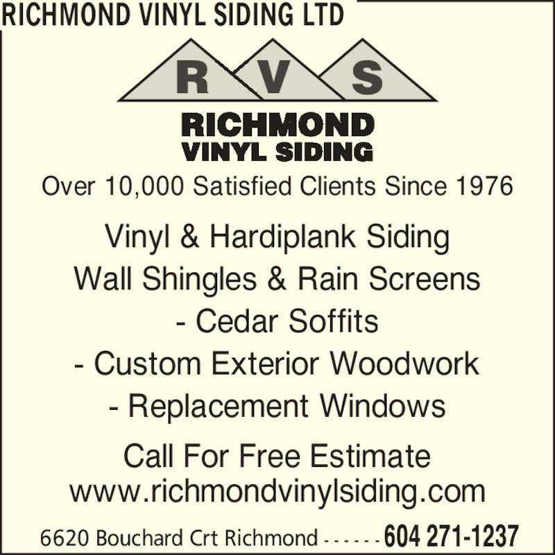 Richmond Vinyl Siding Ltd (604-271-1237) - Display Ad - 604 271-12376620 Bouchard Crt Richmond - - - - - - Vinyl & Hardiplank Siding Wall Shingles & Rain Screens - Cedar Soffits - Custom Exterior Woodwork - Replacement Windows Call For Free Estimate www.richmondvinylsiding.com RICHMOND VINYL SIDING LTD Over 10,000 Satisfied Clients Since 1976 RICHMOND VINYL SIDING R V S