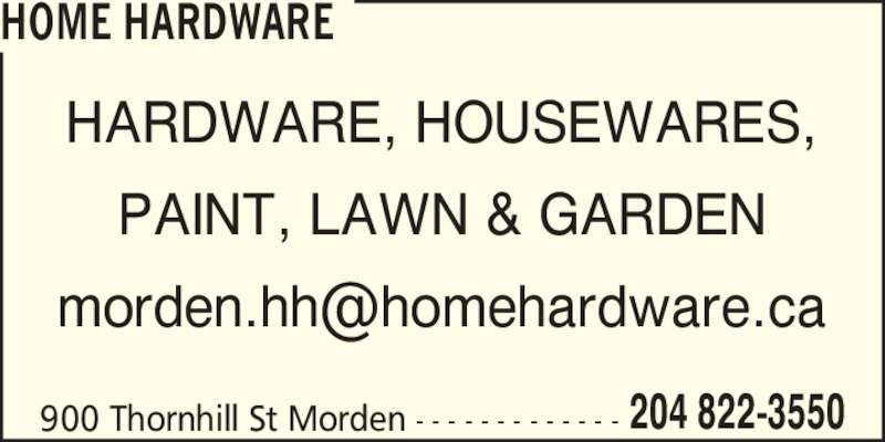 Home Hardware (204-822-3550) - Display Ad - 900 Thornhill St Morden - - - - - - - - - - - - - 204 822-3550 HARDWARE, HOUSEWARES, PAINT, LAWN & GARDEN HOME HARDWARE
