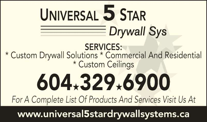 Universal 5 Star Drywall Sys (6043296900) - Display Ad - www.universal5stardrywallsystems.ca SERVICES: * Custom Drywall Solutions * Commercial And Residential * Custom Ceilings 604 329 6900 For A Complete List Of Products And Services Visit Us At