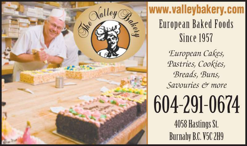 Valley Bakery Ltd (604-291-0674) - Display Ad - European Cakes, Breads, Buns, Savouries & more European Baked Foods Since 1957 604-291-0674 4058 Hastings St. Burnaby B.C. V5C 2H9 Pastries, Cookies,