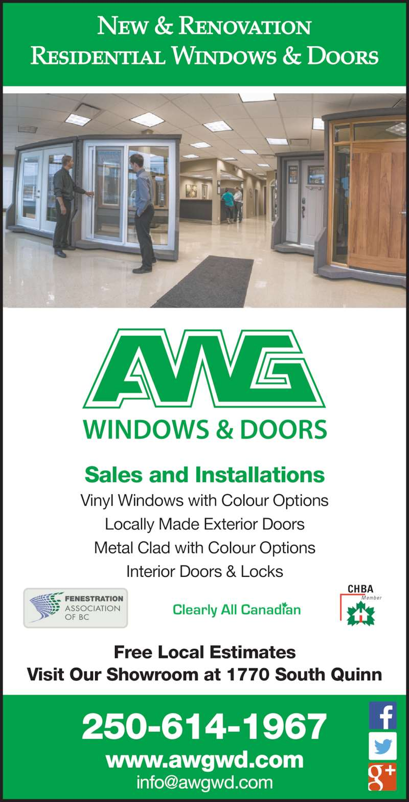 AWG Windows & Doors Plus Ltd (250-562-2265) - Display Ad - Residential Windows & Doors Free Local Estimates Visit Our Showroom at 1770 South Quinn www.awgwd.com 250-614-1967 Sales and Installations Vinyl Windows with Colour Options Locally Made Exterior Doors Metal Clad with Colour Options Interior Doors & Locks CHBA New & Renovation Member