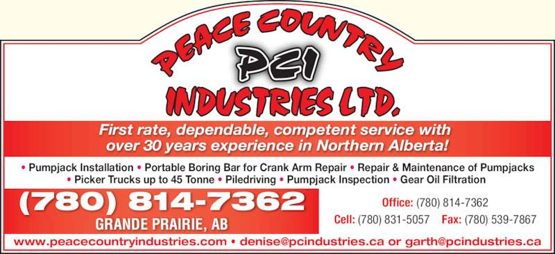 Peace Country Industries Ltd (780-814-7362) - Display Ad - ? Pumpjack Installation ? Portable Boring Bar for Crank Arm Repair ? Repair & Maintenance of Pumpjacks ? Picker Trucks up to 45 Tonne ? Piledriving ? Pumpjack Inspection ? Gear Oil Filtration  GRANDE PRAIRIE, AB Cell: (780) 831-5057    Fax: (780) 539-7867 First rate, dependable, competent service with  (780) 814-7362 Office: (780) 814-7362 over 30 years experience in Northern Alberta!