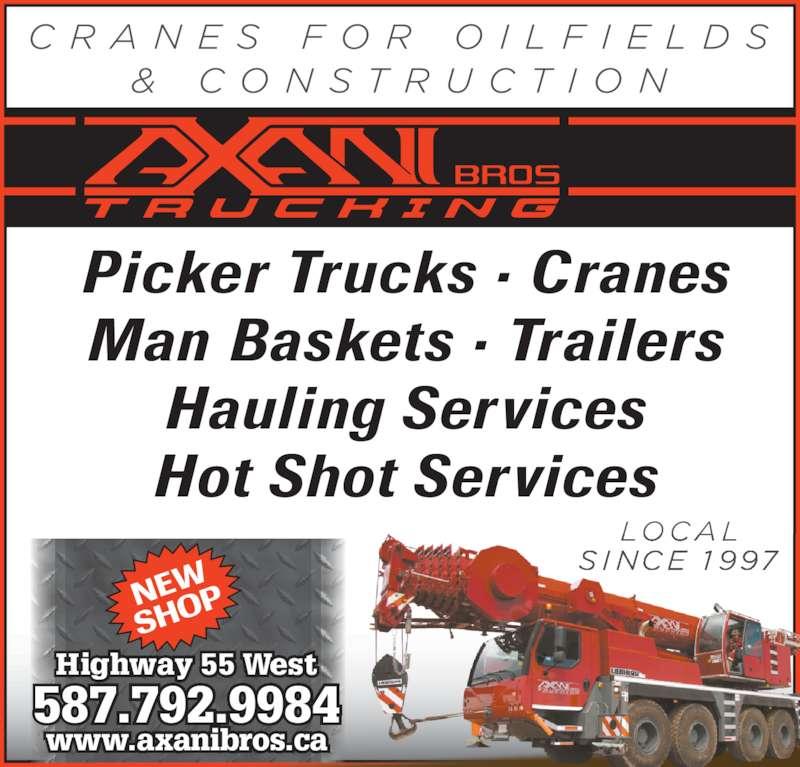 Axani Bros Trucking (780-815-7874) - Display Ad - 587.792.9984 www.axanibros.ca Highway 55 West Picker Trucks ? Cranes Man Baskets ? Trailers Hauling Services Hot Shot Services NEW SHO