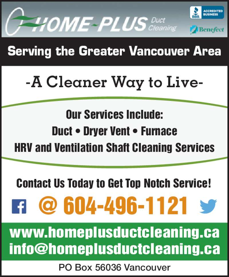Homeplus Duct Cleaning (604-496-1121) - Display Ad - Our Services Include: Duct ? Dryer Vent ? Furnace HRV and Ventilation Shaft Cleaning Services Contact Us Today to Get Top Notch Service! Serving the Greater Vancouver Area PO Box 56036 Vancouver www.homeplusductcleaning.ca -A Cleaner Way to Live-