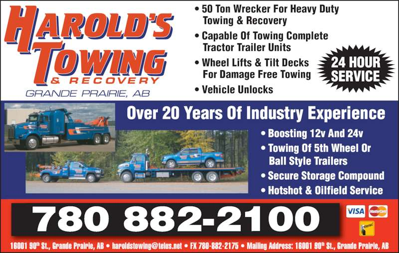 Harold's Towing & Recovery Ltd (780-882-2100) - Display Ad - 24 HOUR SERVICE ? Boosting 12v And 24v ? Towing Of 5th Wheel Or    Ball Style Trailers ? Secure Storage Compound ? Hotshot & Oilfield Service ? 50 Ton Wrecker For Heavy Duty    Towing & Recovery ? Capable Of Towing Complete    Tractor Trailer Units ? Wheel Lifts & Tilt Decks    For Damage Free Towing 780 882-2100 Over 20 Years Of Industry Experience ? Vehicle Unlocks