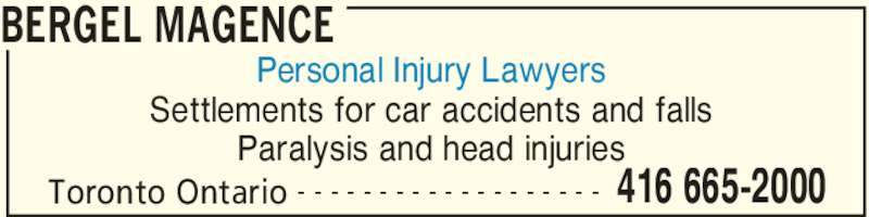 Bergel Magence (4166652000) - Display Ad - Toronto Ontario 416 665-2000- - - - - - - - - - - - - - - - - - - Personal Injury Lawyers Settlements for car accidents and falls Paralysis and head injuries BERGEL MAGENCE