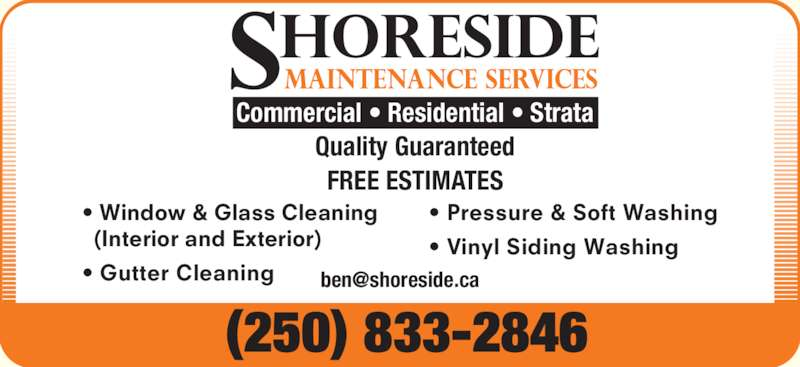 Shoreside Maintenance Services (250-833-2846) - Display Ad - Commercial ? Residential ? Strata FREE ESTIMATES (250) 833-2846 ? Window & Glass Cleaning   (Interior and Exterior) ? Gutter Cleaning ? Pressure & Soft Washing ? Vinyl Siding Washing Quality Guaranteed