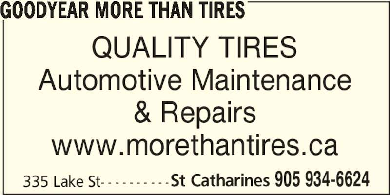 More Than Tires (905-934-6624) - Display Ad - QUALITY TIRES Automotive Maintenance & Repairs www.morethantires.ca 335 Lake St- - - - - - - - - -St Catharines 905 934-6624 GOODYEAR MORE THAN TIRES