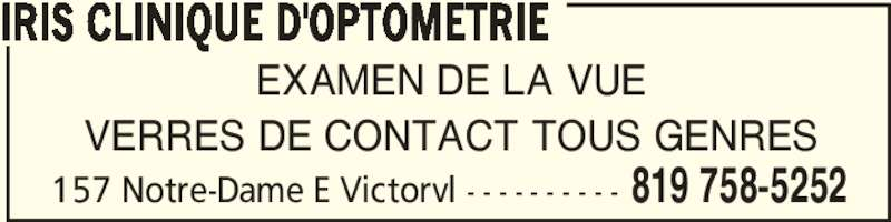 Iris (819-758-5252) - Annonce illustrée======= - EXAMEN DE LA VUE VERRES DE CONTACT TOUS GENRES IRIS CLINIQUE D'OPTOMETRIE 819 758-5252157 Notre-Dame E Victorvl - - - - - - - - - -