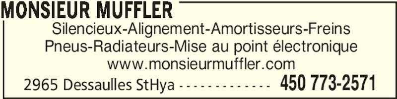 Monsieur Muffler (450-773-2571) - Annonce illustrée======= - 2965 Dessaulles StHya - - - - - - - - - - - - - 450 773-2571 Silencieux-Alignement-Amortisseurs-Freins Pneus-Radiateurs-Mise au point électronique www.monsieurmuffler.com MONSIEUR MUFFLER