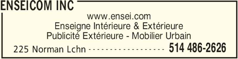 Enseicom Inc (514-486-2626) - Annonce illustrée======= - ENSEICOM INC 225 Norman Lchn 514 486-2626- - - - - - - - - - - - - - - - - - www.ensei.com Enseigne Intérieure & Extérieure Publicité Extérieure - Mobilier Urbain