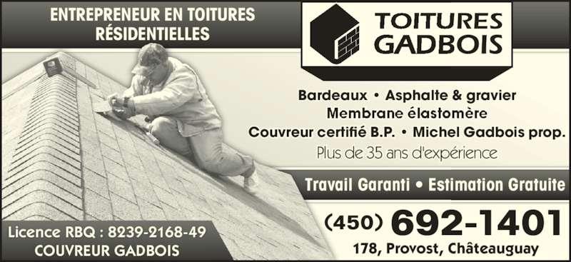 Couvreur Gadbois (450-692-1401) - Annonce illustrée======= - Couvreur certifié B.P.  Michel Gadbois prop. Plus de 35 ans d'expérience Travail Garanti • Estimation Gratuite (450) 692-1401 Bardeaux  Asphalte & gravier 178, Provost, Châteauguay ENTREPRENEUR EN TOITURES RÉSIDENTIELLES Licence RBQ : 8239-2168-49 COUVREUR GADBOIS