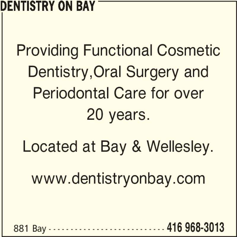 Dentistry On Bay (4169683013) - Display Ad - 881 Bay - - - - - - - - - - - - - - - - - - - - - - - - - - - 416 968-3013 Providing Functional Cosmetic Dentistry,Oral Surgery and Periodontal Care for over 20 years. Located at Bay & Wellesley. www.dentistryonbay.com DENTISTRY ON BAY