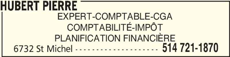 Services Comptables Pierre Hubert Inc (514-721-1870) - Annonce illustrée======= - 6732 St Michel - - - - - - - - - - - - - - - - - - - - 514 721-1870 EXPERT-COMPTABLE-CGA COMPTABILITÉ-IMPÔT PLANIFICATION FINANCIÈRE HUBERT PIERRE