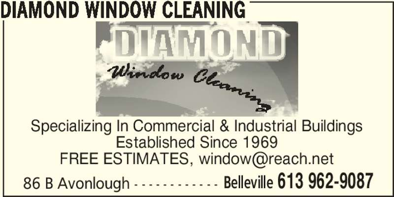 Diamond Window Cleaning (613-962-9087) - Display Ad - Specializing In Commercial & Industrial Buildings Established Since 1969 86 B Avonlough - - - - - - - - - - - - Belleville 613 962-9087 DIAMOND WINDOW CLEANING
