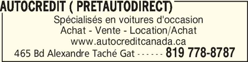Autocredit ( Pretautodirect) (819-778-8787) - Annonce illustrée======= - AUTOCREDIT ( PRETAUTODIRECT) 465 Bd Alexandre Taché Gat - - - - - - 819 778-8787 Spécialisés en voitures d'occasion Achat - Vente - Location/Achat www.autocreditcanada.ca