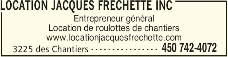 Location Jacques Fréchette Inc (450-742-4072) - Annonce illustrée======= - LOCATION JACQUES FRECHETTE INC 3225 des Chantiers 450 742-4072- - - - - - - - - - - - - - - - Entrepreneur général Location de roulottes de chantiers www.locationjacquesfrechette.com