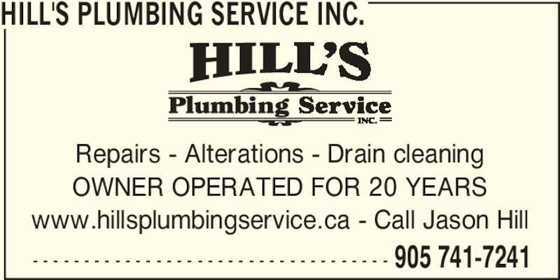 Hill's Plumbing Service Inc. (905-741-7241) - Display Ad - HILL'S PLUMBING SERVICE INC. Repairs - Alterations - Drain cleaning OWNER OPERATED FOR 20 YEARS www.hillsplumbingservice.ca - Call Jason Hill - - - - - - - - - - - - - - - - - - - - - - - - - - - - - - - - - - - 905 741-7241