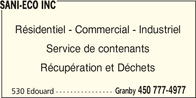 Sani Eco Inc (450-777-4977) - Annonce illustrée======= - Granby 450 777-4977 SANI-ECO INC 530 Edouard - - - - - - - - - - - - - - - - Résidentiel - Commercial - Industriel Service de contenants Récupération et Déchets