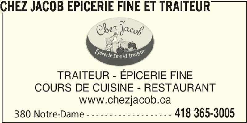Chez Jacob Epicerie Fine et Traiteur (418-365-3005) - Annonce illustrée======= - TRAITEUR - ÉPICERIE FINE COURS DE CUISINE - RESTAURANT www.chezjacob.ca CHEZ JACOB EPICERIE FINE ET TRAITEUR 418 365-3005380 Notre-Dame - - - - - - - - - - - - - - - - - - -