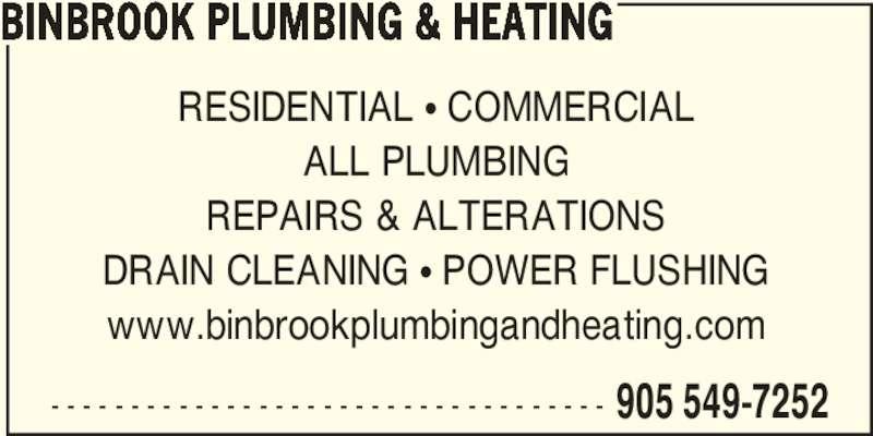 Binbrook Plumbing & Heating (905-549-7252) - Display Ad - ALL PLUMBING REPAIRS & ALTERATIONS DRAIN CLEANING • POWER FLUSHING www.binbrookplumbingandheating.com - - - - - - - - - - - - - - - - - - - - - - - - - - - - - - - - - - - 905 549-7252 BINBROOK PLUMBING & HEATING RESIDENTIAL • COMMERCIAL