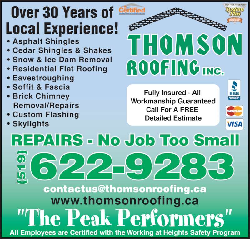 Thomson Roofing Inc (519-622-9283) - Display Ad - Over 30 Years of Local Experience! • Asphalt Shingles • Cedar Shingles & Shakes • Snow & Ice Dam Removal • Residential Flat Roofing • Eavestroughing • Soffit & Fascia • Brick Chimney Removal/Repairs • Custom Flashing • Skylights REPAIRS - No Job Too Small All Employees are Certified with the Working at Heights Safety Program www.thomsonroofing.ca Fully Insured - All  Workmanship Guaranteed Call For A FREE  Detailed Estimate 622-9283(519 (5