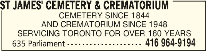 St James' Cemetery & Crematorium (416-964-9194) - Annonce illustrée======= - 635 Parliament - - - - - - - - - - - - - - - - - - - - 416 964-9194 ST JAMES' CEMETERY & CREMATORIUM CEMETERY SINCE 1844 AND CREMATORIUM SINCE 1948 SERVICING TORONTO FOR OVER 160 YEARS