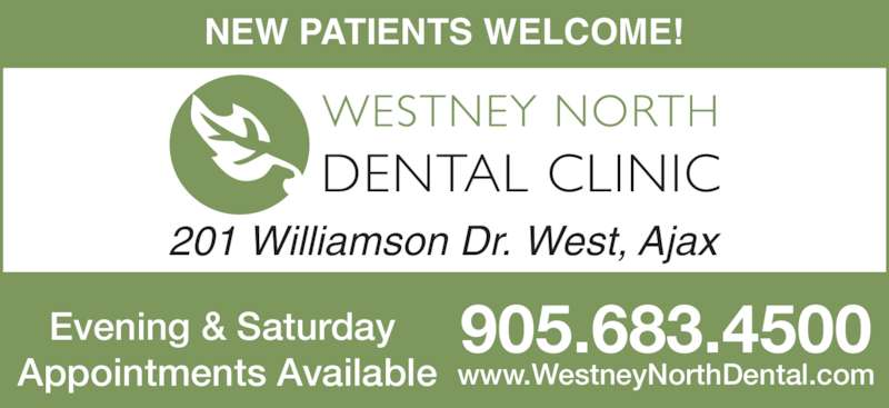 Westney North Dental Clinic (9056834500) - Display Ad - 905.683.4500 www.WestneyNorthDental.com NEW PATIENTS WELCOME! 201 Williamson Dr. West, Ajax Evening & Saturday  Appointments Available