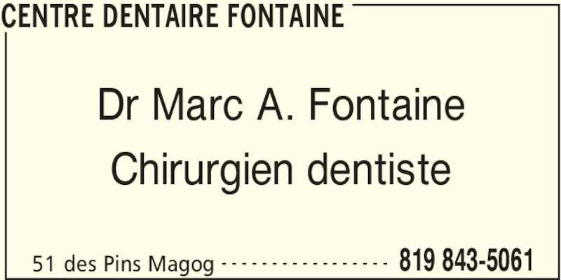 Fontaine Marc A Dr (8198435061) - Annonce illustrée======= - CENTRE DENTAIRE FONTAINE 51 des Pins Magog 819 843-5061- - - - - - - - - - - - - - - - - Dr Marc A. Fontaine Chirurgien dentiste