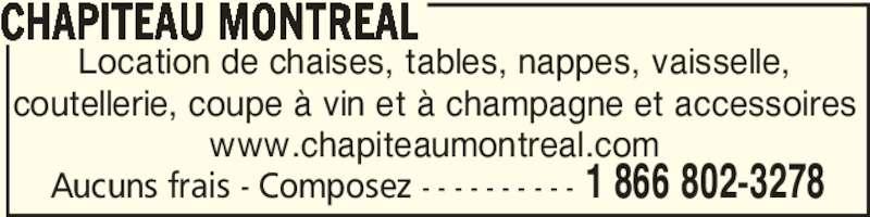 Chapiteau Montréal (450-632-3278) - Annonce illustrée======= - coutellerie, coupe à vin et à champagne et accessoires www.chapiteaumontreal.com CHAPITEAU MONTREAL Aucuns frais - Composez - - - - - - - - - - 1 866 802-3278 Location de chaises, tables, nappes, vaisselle,