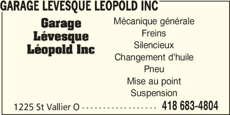 Garage Lévesque Léopold Inc (418-683-4804) - Annonce illustrée======= - GARAGE LEVESQUE LEOPOLD INC 1225 St Vallier O - - - - - - - - - - - - - - - - - - 418 683-4804 Mécanique générale Freins Silencieux Changement d'huile Pneu Mise au point Suspension