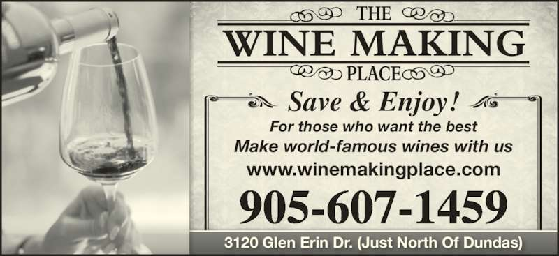 The Wine Making Place (905-607-1459) - Display Ad - 905-607-1459 Save & Enjoy! For those who want the best Make world-famous wines with us 3120 Glen Erin Dr. (Just North Of Dundas) www.winemakingplace.com