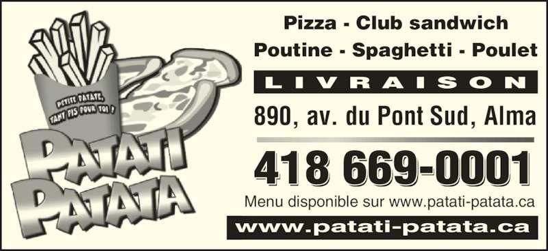 Patati-Patata Restaurant (4186690001) - Annonce illustrée======= - L I V R A I S O N www.patati-patata.ca Pizza - Club sandwich Poutine - Spaghetti - Poulet 418 669-0001 890, av. du Pont Sud, Alma Menu disponible sur www.patati-patata.ca