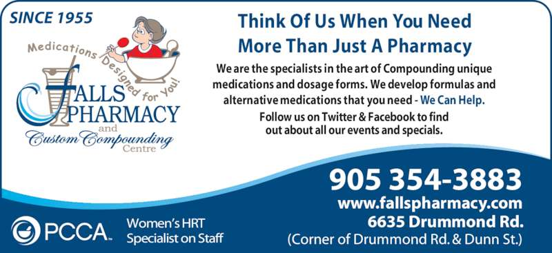 Falls Pharmacy (1-866-325-5763) - Annonce illustrée======= - 905 354-3883 www.fallspharmacy.com 6635 Drummond RdWomen's HRT Specialist on Staff (Corner of Drummond Rd. & Dunn St.) We are the specialists in the art of Compounding unique medications and dosage forms. We develop formulas and alternative medications that you need - We Can Help. SINCE 1955 Follow us on Twitter & Facebook to find out about all our events and specials. Think Of Us When You Need More Than Just A Pharmacy