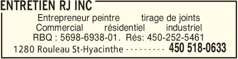 Entretien RJ Inc (450-518-0633) - Annonce illustrée======= - ENTRETIEN RJ INC 1280 Rouleau St-Hyacinthe 450 518-0633- - - - - - - - - Entrepreneur peintre        tirage de joints Commercial        résidentiel        industriel RBQ : 5698-6938-01.  Rés: 450-252-5461
